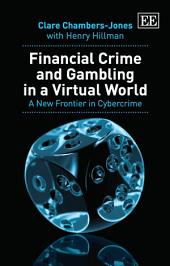 Financial Crime and Gambling in a Virtual World: A New Frontier in Cybercrime