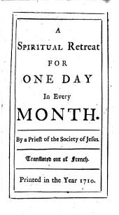 A spiritual retreat for one day in every month. By a priest of the Society of Jesus [i.e. J. Croiset]. Translated out of French