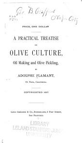 A Practical Treatise on Olive Culture, Oil Making and Olive Pickling