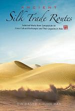 Ancient Silk Trade Routes: Selected Works From Symposium On Cross Cultural Exchanges And Their Legacies In Asia