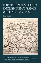 The Persian Empire in English Renaissance Writing  1549 1622 PDF