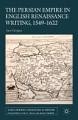 The Persian Empire in English Renaissance Writing  1549 1622