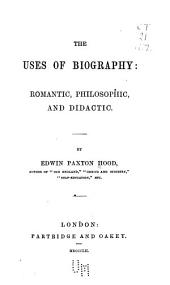 The uses of biography: romantic, philosophic, and didactic