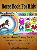 Horse Book For Kids: Discover Horse Training For Kids, Horseback Riding For Kids, Horse Care For Kids - A Horse Picture Book For Kids & Other Amazing, Curious & Intriguing Horse Facts For Fun