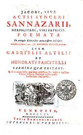 JACOBI, SIVE ACTII SYNCERI SANNAZARII, NEAPOLITANI, VIRI PATRICII, POEMATA Ex antiquis Editionibus accuratissime descripta: Accessit ejusdem Vita