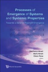 Processes of Emergence of Systems and Systemic Properties: Towards a General Theory of Emergence : Proceedings of the International Conference, Castel Ivano, Italy, 18-20 October 2007