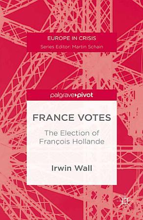 France Votes  The Election of Fran  ois Hollande PDF
