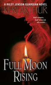 Full Moon Rising: A Riley Jenson Guardian Novel