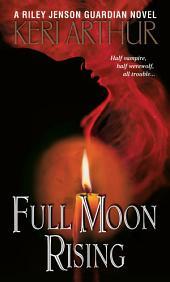 Full Moon Rising: A Riley Jenson Guardian Novel