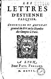 Les Lettres d'Estienne Pasquier. Conseiller et Advocat general du Roy en la Chambre des Comptes à Paris