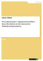 Procedural Justice Organizational Ethics Issue Resolution in the Automotive Manufacturing Industry