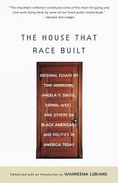 The House That Race Built: Original Essays by Toni Morrison, Angela Y. Davis, Cornel West, and Others onBlack Americans and Politics in America Today