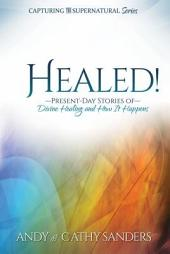 Healed!: Present-Day Stories of Divine Healing and How It Happens