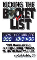 Kicking The Bucket List 100 Downsizing Organizing Things To Do Before You Die Book PDF