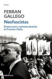 Neofascistas. Democracia y extrema derecha en Francia e Italia: Neofascistas