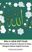 Who Is Allah Swt God The Creator Of Earth And Heaven In Islam Bilingual Edition English Germany Hardcover Version Book PDF