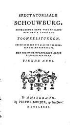 Spectatoriaale schouwburg, behelzende eene verzameling der beste zedelijke tooneelstukken, byeen gebragt uit alle de verscheide taalen van Europa: Volume 10