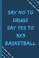 Say No to Drugs Say Yes to 3x3 Basketball -Composition Sport Gift Notebook