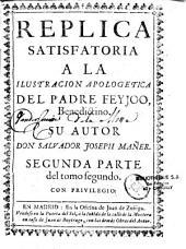 Anti-theatro critico sobre el tomo tercero del theatro critico y replica satisfatoria primera y segunda parte, de Don Salvador Joseph Maner