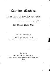 Carmina Mariana: An English Anthology in Verse in Honour of Or in Relation to the Blessed Virgin Mary