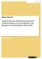 Optimierung der Kundenbindung durch Verbesserung des Serviceangebotes am Beispiel der Autokaufhaus Suhl GmbH