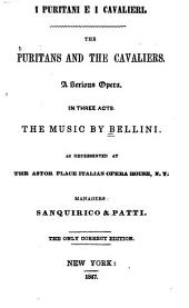 I puritani e i cavalieri: a serious opera in three acts as represented at the Astor Place Italian Opera House, N.Y. The only correct edition