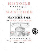 Histoire critique de Manichée et du Manicheisme: Volume1