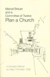 Marcel Breuer and a Committee of Twelve Plan a Church: A Monastic Memoir