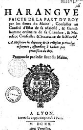 Harangue faicte de la part du Roy par les sieurs du Maine... et Marescot... à Messieurs les deputez de la religion pretendue reformée, assemblez à Lodun... Prononcée par ledit sieur du Maine