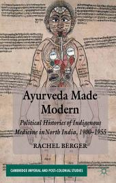 Ayurveda Made Modern: Political Histories of Indigenous Medicine in North India, 1900-1955