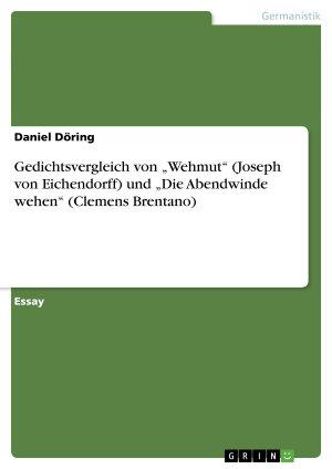 Gedichtsvergleich von    Wehmut     Joseph von Eichendorff  und    Die Abendwinde wehen     Clemens Brentano  PDF