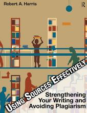 Using Sources Effectively: Strengthening Your Writing and Avoiding Plagiarism, Edition 4