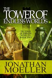 The Tower of Endless Worlds: Volume 1