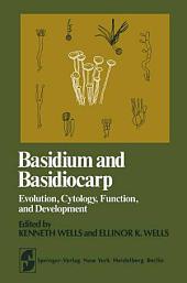 Basidium and Basidiocarp: Evolution, Cytology, Function, and Development