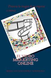 El Video Marketing Online: Potencia la imagen de tu Empresa o Marca