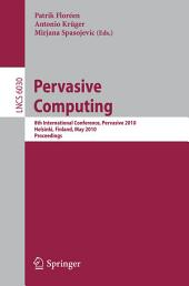 Pervasive Computing: 8th International Conference, Pervasive 2010, Helsinki, Finland, May 17-20, 2010, Proceedings