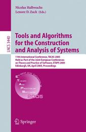 Tools and Algorithms for the Construction and Analysis of Systems: 11th International Conference, TACAS 2005, Held as Part of the Joint European Conference on Theory and Practice of Software, ETAPS 2005, Edinburgh, UK, April 4-8, 2004, Proceedings