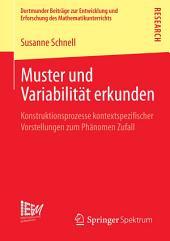 Muster und Variabilität erkunden: Konstruktionsprozesse kontextspezifischer Vorstellungen zum Phänomen Zufall