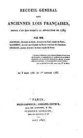 Recueil général des anciennes lois françaises: depuis l'an 420 jusqu'à la révolution de 1789; contenant la notice des principaux monumens des Mérovingiens, des Carlovingiens et des Capétiens, et le texte des ordonnances, édits, déclarations, lettres-patentes, réglemens, arrêts du Conseil, etc., de la troisième race, qui ne sont pas abrogés, ou qui peuvent servir, soit à l'interprétation, soit à l'histoire du droit public et privé, avec notes de concordance, table chronologique et table générale analytique et alphabétique des matières, Volume27