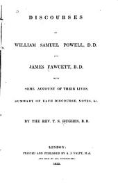 Discourses, by William Samuel Powell, D.D. and James Fawcett, B.D. ; with some account of their lives, summary of each discourse, notes, &c