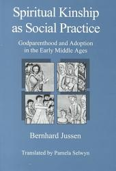 Spiritual Kinship as Social Practice: Godparenthood and Adoption in the Early Middle Ages