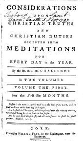Considerations Upon Christian Truths and Christian Duties Digested Into Meditations for Every Day in the Year. By the Rt. Rev. Dr. Challenor ..