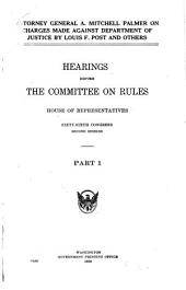 Attorney General A. Mitchell Palmer on Charges Made Against Department of Justice by Louis F. Post and Others: Hearings Before the Committee on Rules, House of Representatives, Sixty-sixth Congress, Second Session, Part 1