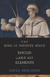 The King of Infinite Space: Euclid and His Elements