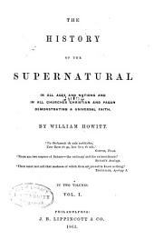 The History of the Supernatural in All Ages and Nations and in All Churches, Christian and Pagan: Demonstrating a Universal Faith, Volume 1