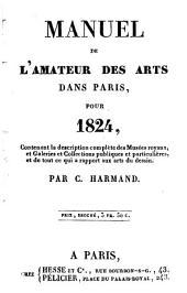 Manuel de l'amateur des arts dans Paris, pour 1824: contenant la description complètes des musées royaux, et galaries et collections publiques et particulières, et de tout ce qui a rapport aux arts du dessin