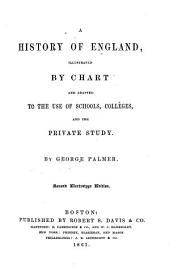 A History of England: Illustrated by Chart and Adapted to the Use of Schools, Colleges, and the Private Study