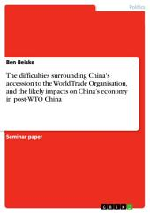 The difficulties surrounding China's accession to the World Trade Organisation, and the likely impacts on China's economy in post-WTO China
