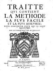 Traité qui contient la méthode la plus facile et la plus assurée pour convertir ceux qui se sont séparés de l'Eglise par le Cardinal de Richelieu