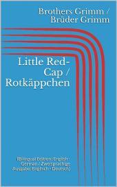 Little Red-Cap / Rotkäppchen (Bilingual Edition: English - German / Zweisprachige Ausgabe: Englisch - Deutsch)